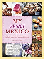 My Sweet Mexico: Recipes for Authentic…