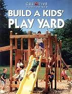 Build A Kids' Play Yard by Jeff Beneke