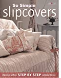 Abbott, Gail: So Simple Slipcovers: Step-By-Step