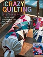 Crazy Quilting in a Weekend by Flora Roberts