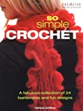 Griffiths, Melody: So Simple Crochet: A Fabulous Collection of 24 Fashionable and Fun Designs