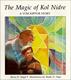 Siegel, Bruce H.: The Magic of Kol Nidre: A Story for Yom Kippur