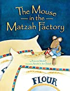 The Mouse in the Matzah Factory by Francine…