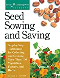 Turner, Carole B.: Seed Sowing and Saving: Step-By-Step Techniques for Collecting and Growing More Than 100 Vegetables, Flowers, and Herbs