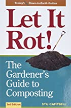Let it Rot!: The Gardener's Guide to…