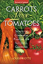 Carrots love Tomatoes Secrets of Companion…