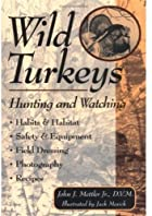 Wild Turkeys: Hunting and Watching by John…
