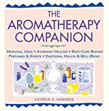 Edwards, Victoria H.: The Aromatherapy Companion: Medicinal Uses, Ayurvedic Healing, Body Care Blends, Perfumes & Scents, Emotional Health & Well-Being