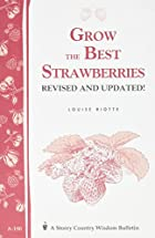Grow the Best Strawberries by Louise Riotte