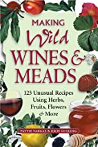 Making Wild Wines & Meads: 125 Unusual…