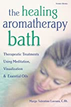 The Healing Aromatherapy Bath: Therapeutic…