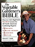Smith, Edward C.: The Vegetable Gardener's Bible: Discover Ed's High-Yield W-O-R-D System for All North American Gardening Regions