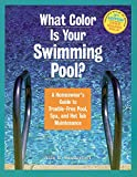 Sanderfoot, Alan E.: What Color Is Your Swimming Pool?: A Homeowner&#39;s Guide to Trouble-Free Pool, Spa, and Hot Tub Maintenance