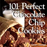 Steege, Gwen W.: 101 Perfect Chocolate Chip Cookies