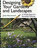 MacUnovich, Janet: Designing Your Gardens and Landscapes: 12 Simple Steps for Successful Planning
