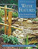 Bridgewater, Alan: Outdoor Water Features: 16 Easy-To-Build Projects for Your Yard and Garden