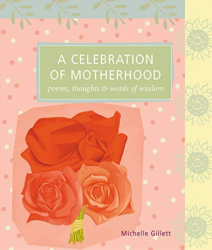 a-celebration-of-motherhood-poems-thoughts-words-of-wisdom-self-indulgence-series