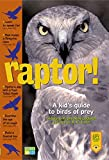 Laubach, Rene: Raptor!: A Kid&#39;s Guide To Birds Of Prey