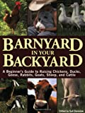 Damerow, Gail: Barnyard in Your Backyard: A Beginner's Guide to Raising Chickens, Ducks, Geese, Rabbits, Goats, Sheep, and Cattle