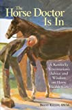 Kelley, Brent: The Horse Doctor Is in: A Kentucky Veterinarian's Advice and Wisdom on Horse Health Care