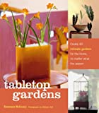 McCreary, Rosemary: Tabletop Gardens: Create 40 Intimate Gardens for the Home, No Matter What the Season
