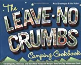 Greenspan, Rick: The Leave-No-Crumbs Camping Cookbook: 150 Delightful, Delicious, and Darn-Near Foolproof Recipes from Two Top Wilderness Chefs