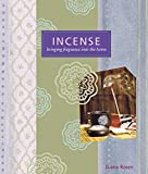 Rosen, Diana: Incense: Bringing Fragrance into the Home