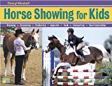 Cheryl Kimball: Horse Showing for Kids: Training, Grooming, Trailering, Apparel, Tack, Competing, Sportsmanship