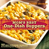 Chesman, Andrea: Mom's Best One-Dish Suppers: 101 Easy Homemade Favorites As comforting Now As They Were Then
