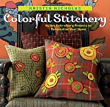 Nicholas, Kristin: Colorful Stitchery: 65 Hot Embroidery Projects to Personalize Your Home