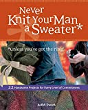 Durant, Judith: Never Knit Your Man a Sweater: Unless You've Got the Ring