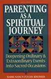 Fuchs, Nancy: Parenting As a Spiritual Journey: Deepening Ordinary and Extraordinary Events into Sacred Occasions