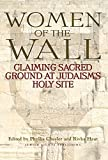 Chesler, Phyllis: Women of the Wall: Claiming Sacred Ground at Judaism's Holy Site