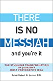 Levine, Robert N.: There Is No Messiah and You&#39;re It: The Stunning Transformation Of Judaism&#39;s Most Provocative Idea