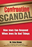 Brown, Erica: Confronting Scandal: How Jews Can Respond When Jews Do Bad Things