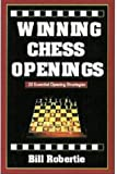 Robertie, Bill: Winning Chess Openings: 25 Essential Opening Strategies