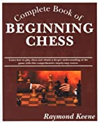 Complete Book of Beginning Chess by Raymond…