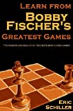 Schiller, Eric: Learn from Bobby Fischer's Greatest Games