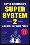 Brunson, Doyle: Doyle Brunson's Super System II: A Course In Power Poker
