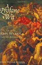 A Profane Wit : The Life of John Wilmot,…