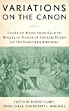 Marshall, Robert L.: Variations on the Canon: Essays on Music from Bach to Boulez in Honor of Charles Rosen on His Eightieth Birthday
