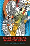 Falola, Toyin: Nigeria, Nationalism, and Writing History (Rochester Studies in African History and the Diaspora)
