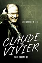 Claude Vivier : a composer's life by…