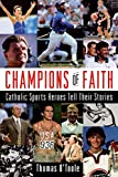 Thomas A. O'Toole: Champions of Faith: Catholic Sports Heroes Tell Their Stories