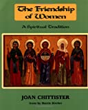Chittister, Joan: The Friendship of Women: A Spiritual Tradition