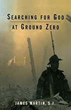 Searching for God at Ground Zero by S.J.…
