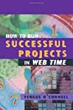 Fergus O'Connell: How to Run Successful Projects in Web Time (Computing Library)