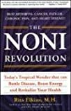 Elkins, Rita: The Noni Revolution: Today's Tropical Wonder That Can Battle Disease, Boost Energy and Revitalize Your Health