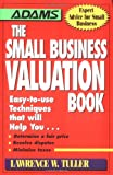 Lawrence W. Tuller: The Small Business Valuation Book (Adams Expert Advice for Small Business)