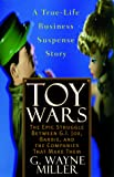Miller, G. Wayne: Toy Wars: The Epic Struggle Between G.I. Joe, Barbie, and the Companies That Make Them